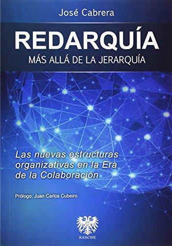 REDARQUIA MAS ALLA DE LA JERARQUIA: LAS NUEVAS ESTRUCTURAS ORGANIZATIVAS EN LA ERA DE LA ...