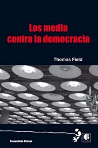 Los media contra la democracia - Field, Thomas