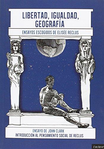 9788494270871: LIBERTAD, IGUALDAD, GEOGRAFÍA: Introducción al pensamiento social de Elisée Reclus