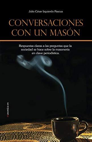 9788494288807: Conversaciones con un masón: Respuestas claras a las preguntas que la sociedad se hace sobre la masonería en clave periodística. (Autores contemporáneos)