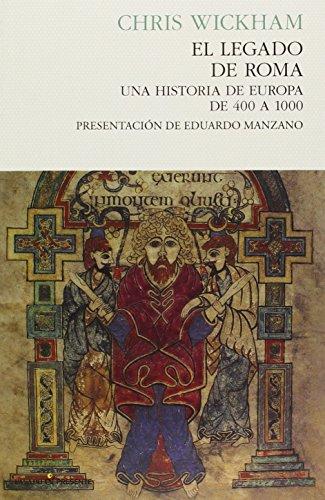 9788494289019: El legado de roma, Una Historia de Europa de 400 a 1000, Colección Ensayo (Pasado Presente): Una historia de Roma de 400 a 1000
