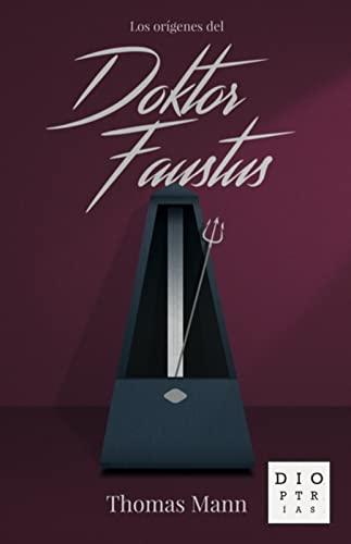 LOS ORíGENES DEL «DOKTOR FAUSTUS» NOVELA DE: Thomas Mann