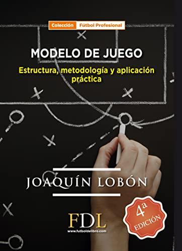 9788494298615: Modelo de Juego: Estructura, metodologia y aplicación práctica: El contexto, a intensidad y el espacio como nuevas tendencias de entrenamiento