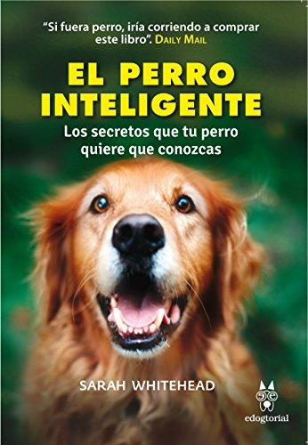 9788494304132: EL PERRO INTELIGENTE: LOS SECRETOS QUE TU PERRO QUIERE QUE CONOZCAS