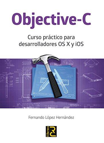 Objective-c. curso practico para desarrolladores os x y ios: Lopez Hernandez, Fernando