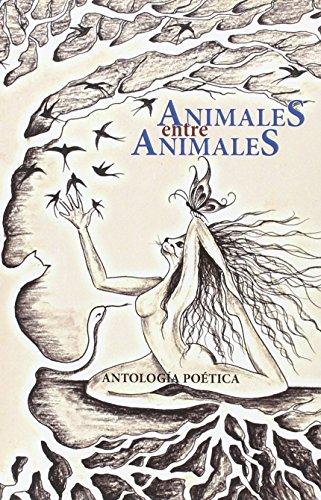 ANIMALES ENTRE ANIMALES: Antología poética: Enrique Falcón, Katy
