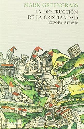 La destrucción de la Cristiandad. Europa 1517-1648 (Paperback): Mark Greengrass