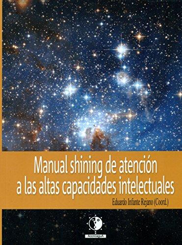 MANUAL SHINING DE ATENCION A LAS ALTAS CAPACIDADES INTELECTUALES: INFANTE REJANO, EDUARDO (COORD.)