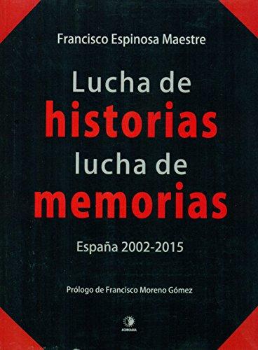 Lucha de historias, lucha de memorias. España,: Espinosa Maestre, Francisco
