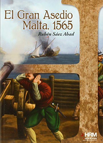 Gran asedio: malta 1565: Saez, Ruben