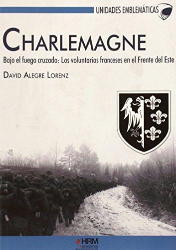 9788494339523: Charlemagne. Bajo el fuego cruzado: Los voluntarios franceses en el Frente del Este