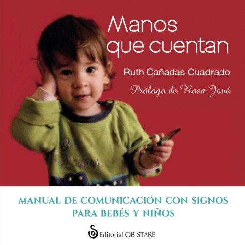 Manos que cuentan : manual de comunicación con signos para bebés y niños (...