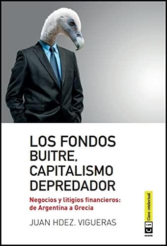 9788494343308: Fondos buitre, capitalismo depredador: Negocios y litigios financieros: de Argentina a Grecia