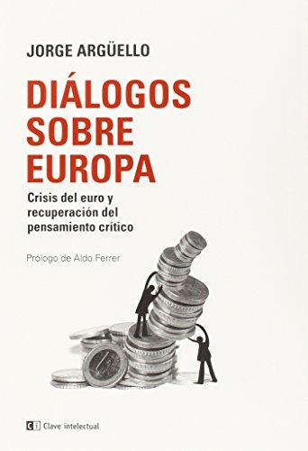 DIALOGOS SOBRE EUROPA: Crisis del euro y: Jorge Argüello