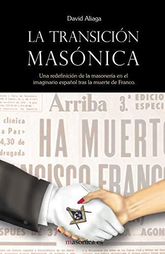 9788494358791: La transición masónica: Una redefinición de la masonería en el imaginario español tras la muerte de Franco. (Serie Roja (Autores contemporáneos))
