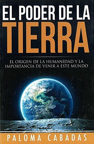 9788494359729: El poder de la Tierra: El origen de la Humanidad y la importancia de venir a este mundo (Colección Paloma Cabadas - Volumen III) (Spanish Edition)