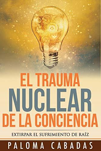 9788494359736: El Trauma Nuclear De La Conciencia (COLECCIÓN PALOMA CABADAS)