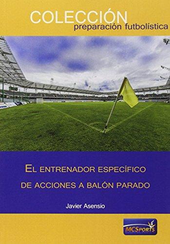 9788494361173: El entrenador específico de acciones a balón parado
