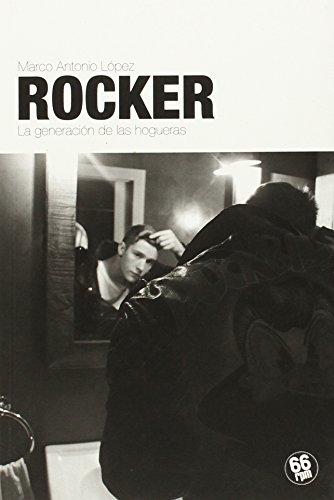 ROCKER: La generación de las hogueras: LOPEZ VILAPLANA, MARCO ANTONIO
