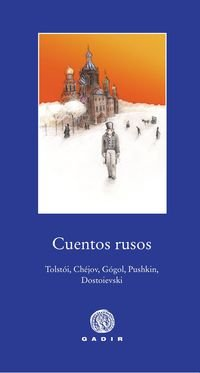 CUENTOS RUSOS: Tolstói, Chéjov, Gógol, Pushkin y Dostoievski