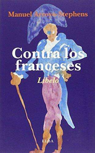9788494366673: Contra los franceses: O de la nefasta influencia que la cultura francesa ha ejercido en los países que le son vecinos, y especialmente en España (Elba)