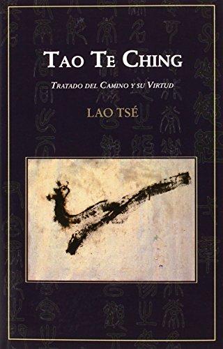 Tao Te Ching. Tratado del Camino y su Virtud: Lao Tsé