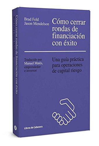 9788494374265: Como Cerrar Rondas De Financiacion Con Exito. Una Guía Practica Para Operaciones De Capital Riesgo: Una guía práctica para operaciones de capital riesgo (Temáticos)