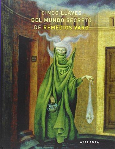 Cinco llaves del mundo secreto de Remedios Varo: Vv.Aa.