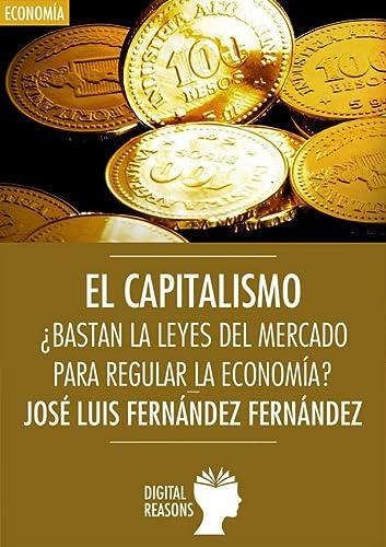 9788494377594: El capitalismo: ¿Bastan las leyes del mercado para regular la economía? (ARGUMENTOS PARA EL SIGLO XXI)