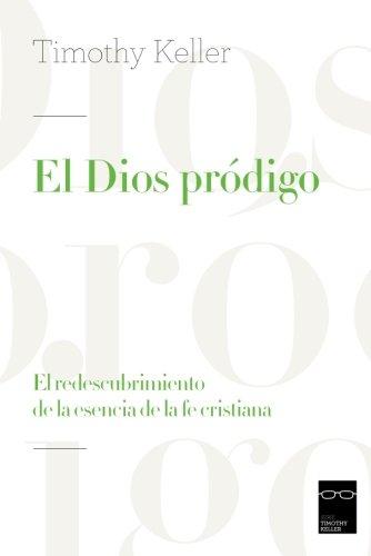 9788494377747: El Dios pródigo: El redescubrimiento de la esencia de la fe cristiana