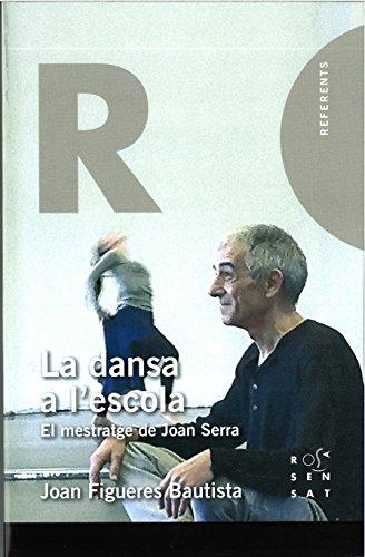 9788494381386: La dansa a l'escola: El mestratge de Joan Serra (Referents)