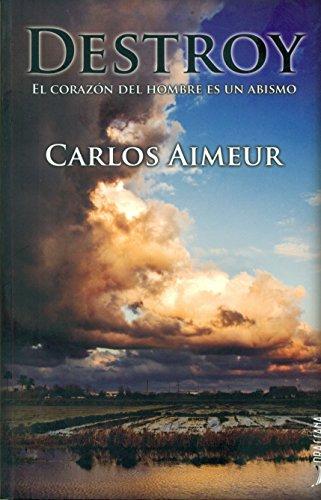 DESTROY: EL CORAZON DEL HOMBRE ES UN ABISMO: AIMEUR, CARLOS