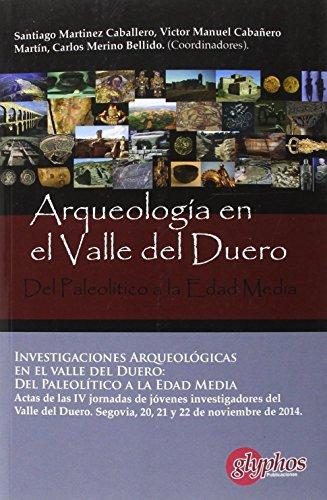 Investigaciones arqueológicas en el valle del duero: Del Paleolítico a la Edad Media. - Martinez, Santiago