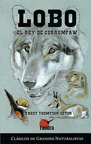 LOBO. EL REY DE CURRUMPAW: ERNEST THOMPSON SETON