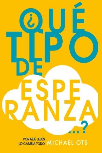 9788494408113: ¿Qué tipo de esperanza...?: Por qué Jesús lo cambia todo (Spanish Edition)