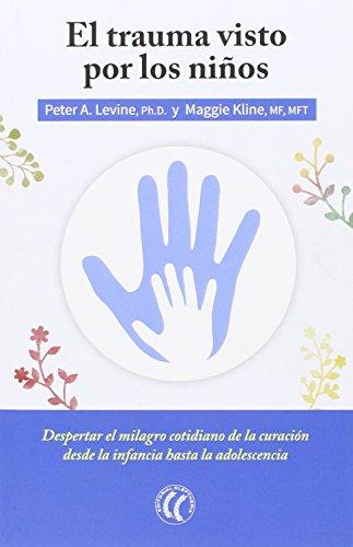 EL TRAUMA VISTO POR LOS NIÑOS: LEVINE, PETER A.;KLINE, MAGGIE