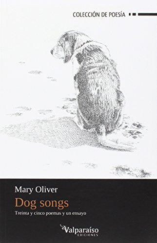 Dog songs 35 poemas y un ensayo: Mary Oliver