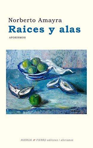 Raíces y alas : aforismos: Amayra, Norberto