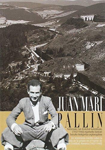 9788494425172: Juan Mari Pallin: Nafarroako San Kristobal Gotorlekuko (1937-1940) espetxeko bizitzari buruzko testigantza argitaragabea