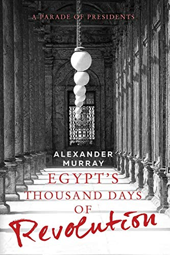 9788494427404: Egypt's Thousand Days of Revolution: A Parade of Presidents