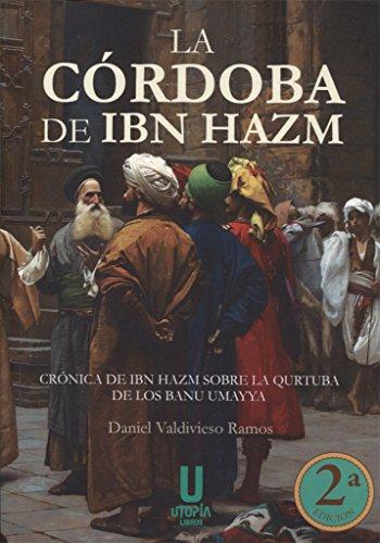9788494427886: La Córdoba de Ibn Hazm: Crónica de Ibn Hazm sobre la Qurtuba de los Banu Umayya
