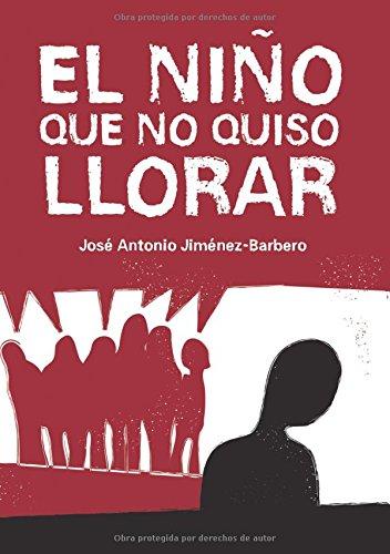 9788494447433: El niño que no quiso llorar (Spanish Edition)