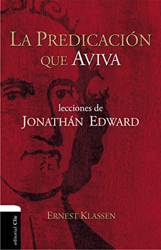 9788494452796: La predicación que aviva: Lecciones de Jonathán Edward (Spanish Edition)
