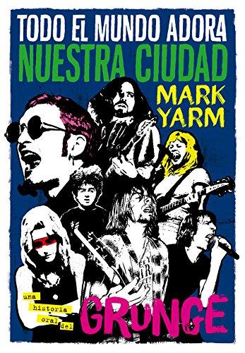 9788494458705: Todo el mundo adora nuestra ciudad: Una historia oral del grunge: 10 (Es Pop ensayo)