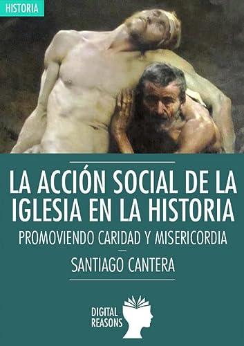 9788494460159: La acción social de la Iglesia en la Historia: PROMOVIENDO CARIDAD Y MASERICORDIA (Argumentos para el s. XXI)