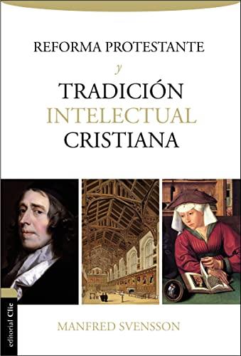 La reforma protestante y la tradición intelectual cristiana (Spanish Edition): Manfred Svensson