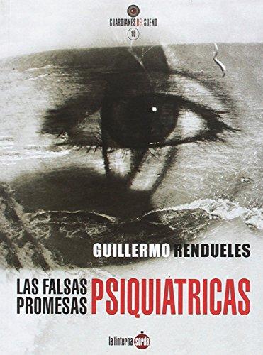 LAS FALSAS PROMESAS PSIQUIÁTRICAS,: Rendueles Olmedo, Guillermo