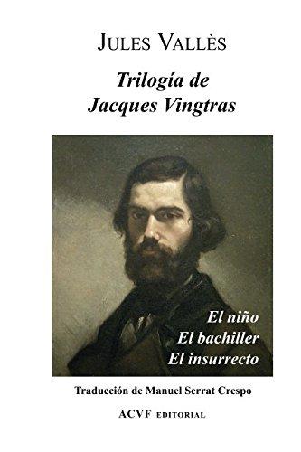 9788494468872: Trilogía de Jacques Vingtras: El niño, El bachiller y El insurrecto