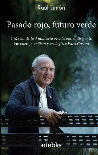 9788494470646: Pasado rojo, Futuro verde.: Crónica de la Andalucía vivida por el dirigente jornalero, pacifista y ecologista Paco Casero (Spanish Edition)