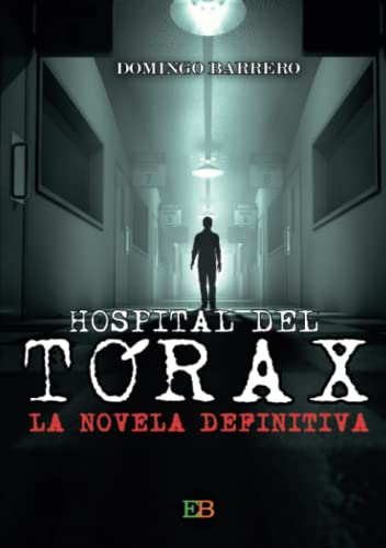 9788494472541: Hospital del Tórax: La novela definitiva (Spanish Edition)
